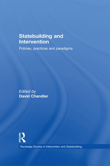 Statebuilding and Intervention - Policies, Practices and Paradigms ebook by