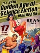 The 24th Golden Age of Science Fiction MEGAPACK ®: H.B. Fyfe (vol. 3) ebook by H.B. Fyfe
