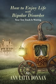 How to Enjoy Life with Bipolar Disorder - Your Tow Truck Is Waiting ebook by Ann Latta Donnan