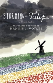 Storming the Tulips - A Companion to Anne Frank's Diary ebook by Ronald Sanders,Hannie J. Voyles