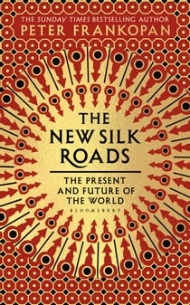 The New Silk Roads - The Present and Future of the World ebook by Peter Frankopan