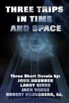 Three Trips in Time and Space ebook by Robert Silverberg, John Brunner, Larry Niven,...
