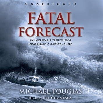 Fatal Forecast - An Incredible True Tale of Disaster and Survival at Sea audiobook by Michael J. Tougias