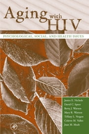 Aging with HIV: Psychological, Social, and Health Issues ebook by Nichols, Janice E.
