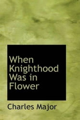 When Knighthood Was In Flower ebook by Charles Major