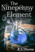 The Ninepenny Element ebook by K.L. Noone
