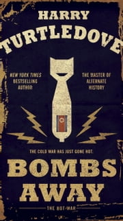 Bombs Away - The Hot War ebook by Harry Turtledove