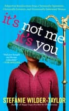 It's Not Me, It's You ebook by Stefanie Wilder-Taylor
