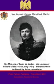 The Memoirs of Baron de Marbot - late Lieutenant General in the French Army. Vol. I ebook by Pickle Partners Publishing,Général de Division, Baron Jean Baptiste Antoine Marcelin de Marbot,Arthur John Butler