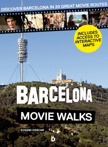 Barcelona Movie Walks - Discover Barcelona in 20 Great Movie Routes ebook by Eugeni Osácar Marzal