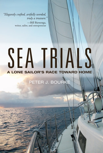 Sea Trials - A Lone Sailor's Race Toward Home ebook by Peter Bourke