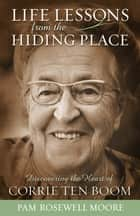 Life Lessons from The Hiding Place ebook by Pamela Rosewell Moore