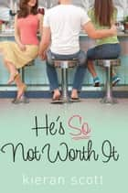 He's So Not Worth It ebook by Kieran Scott