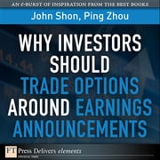 Why Investors Should Trade Options Around Earnings Announcements ebook by Shon, John