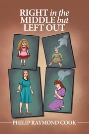 Right in the Middle but Left Out ebook by Philip Raymond Cook