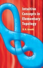 Intuitive Concepts in Elementary Topology ebook by B.H. Arnold