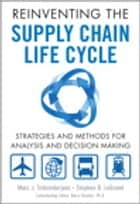 Reinventing the Supply Chain Life Cycle - Strategies and Methods for Analysis and Decision Making ebook by Stephen B. LeGrand, Marc J. Schniederjans