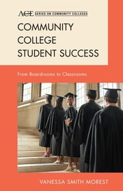 Community College Student Success - From Boardrooms to Classrooms ebook by Vanessa Smith Morest