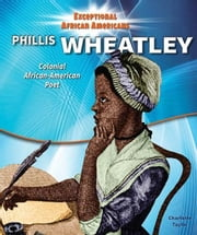 Phillis Wheatley: Colonial African-American Poet ebook by Taylor, Charlotte