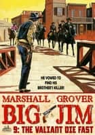 Big Jim 9: The Valiant Die Fast ebook by Marshall Grover
