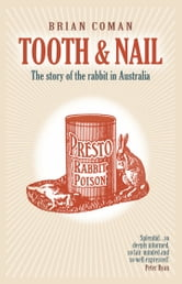 Tooth and Nail - The Story of the Rabbit in Australia ebook by Brian Coman