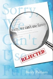 Sorry, We Can't Use Funny ebook by Barry Parham