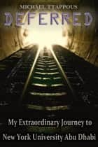Deferred: My Extraordinary Journey to New York University Abu Dhabi ebook by Michael Ttappous