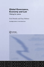 Global Governance, Economy and Law - Waiting for Justice ebook by Errol Mendes,Ozay Mehmet