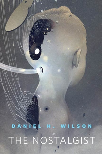 The Nostalgist - A Tor.Com Original ebook by Daniel H. Wilson