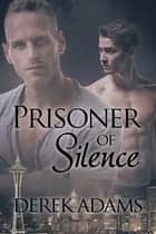 Prisoner of Silence ebook by Derek Adams