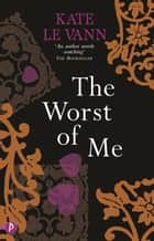 The Worst of Me ebook by Kate Le Vann