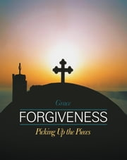 Forgiveness - Picking Up the Pieces ebook by Grace