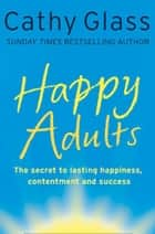 Happy Adults ebook by Cathy Glass