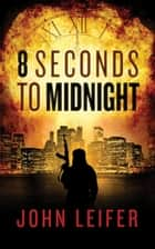 8 Seconds to Midnight ebook by John Leifer
