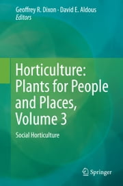 Horticulture: Plants for People and Places, Volume 3 - Social Horticulture ebook by David E. Aldous,Geoffrey R. Dixon