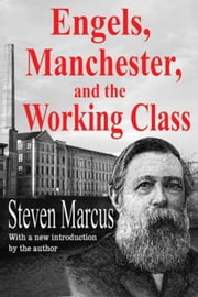 Engels, Manchester, and the Working Class ebook by Marcus, Steven