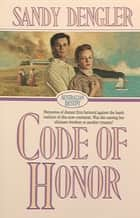Code of Honor (Australian Destiny Book #1) ebook by Sandra Dengler
