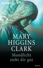 Mondlicht steht dir gut - Roman ebook by Mary Higgins Clark