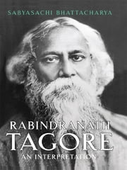 Rabindranath Tagore - An Interpretation ebook by Sabyasachhi Bhattacharya