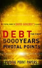 Debt The First 5000 Years Pivotal Points ebook by Pivotal Point Papers