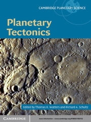 Planetary Tectonics ebook by Thomas R. Watters,Richard A. Schultz