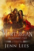 Murtairean. An Assassin's Tale - The Dal Cruinne Series ebook by Jenn Lees