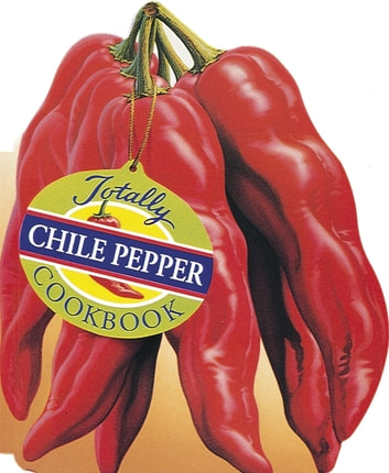 Totally Chile Pepper Cookbook eBook by Helene Siegel,Karen Gillingham