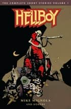 Hellboy: The Complete Short Stories Volume 1 ebook by Mike Mignola, Mike Mignola, Richard Corben,...