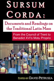 Sursum Corda - Documents and Readings On The Traditional Latin Mass ebook by David Pietrusza