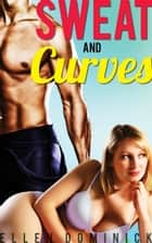 Sweat and Curves: A BBW and Her Trainer ebook by Ellen Dominick