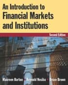 An Introduction to Financial Markets and Institutions ebook by Maureen Burton, Reynold F. Nesiba, Bruce Brown