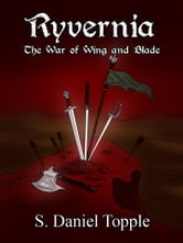 Ryvernia: The War of Wing and Blade ebook by S. Daniel Topple