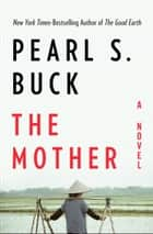 The Mother: A Novel - A Novel ebook by Pearl S. Buck
