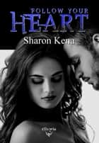 Follow your heart ebook by Sharon Kena